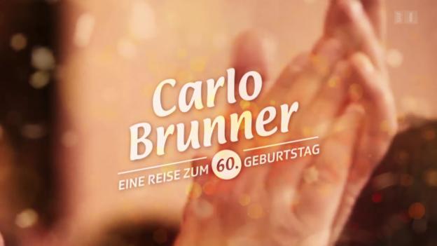 Video ««Carlo Brunner – eine Reise zum 60. Geburtstag»» abspielen