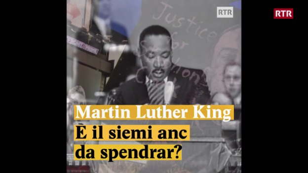Laschar ir video «Martin Luther King - È il siemi anc da spendrar?»