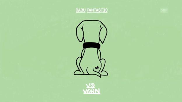 Video «Dabu Fantastic - Vo Vorn» abspielen
