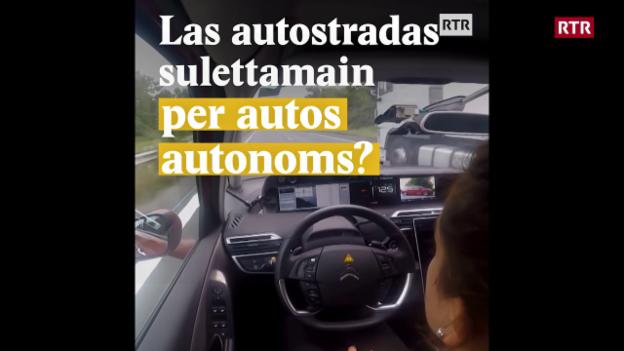 Laschar ir video «Las autostradas sulettamain per autos autonoms?»