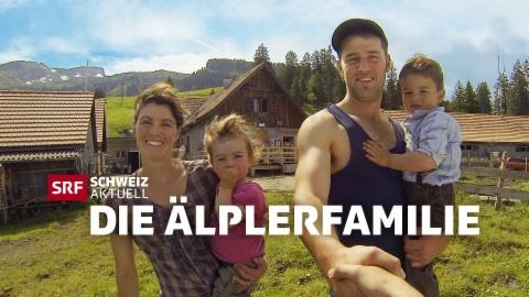 Schweiz aktuell – die Älplerfamilie