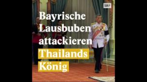 Video «Bayrische Lausbuben attackieren Thailands König» abspielen