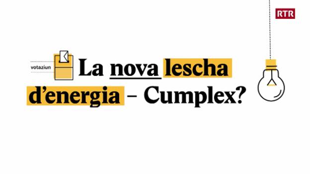 Laschar ir video «Explainer: La nova lescha denergia - Cumplex?»