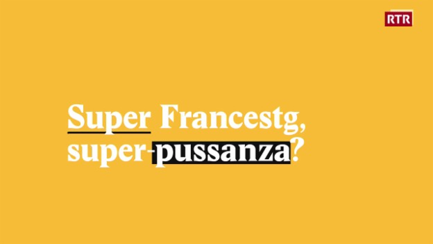 Laschar ir video «Super Francestg, super-pussanza?»