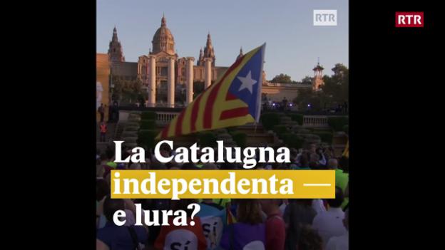 Laschar ir video «La Catalugna independenta - e lura?»