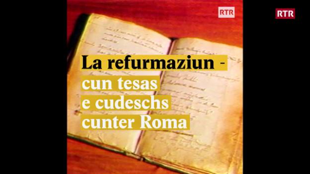 Laschar ir video «La refurmaziun - cun tesas e cudeschs cunter Roma»