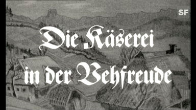«Die Käserei in der Vehfreue», 1958 (Filmausschnitt)
