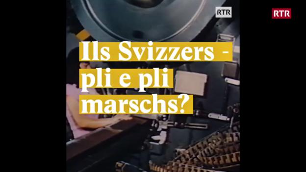 Laschar ir video «Ils Svizzers - pli e pli marschs?»