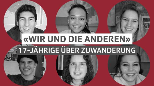 Video ««17 – Wir und die Anderen» 17-Jährige sprechen über die Zuwanderung» abspielen