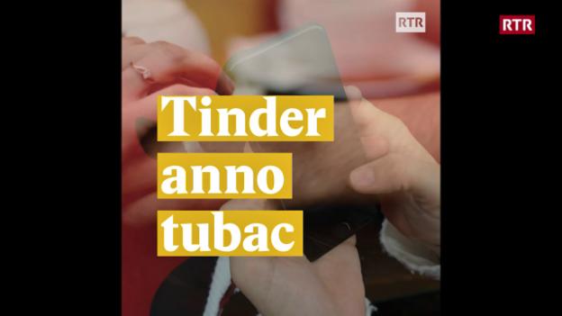 Laschar ir video «Tinder anno tubac - Sco gieva quai?»