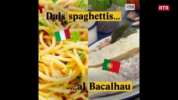 Laschar ir video «Dals spaghettis al Bacalhau»