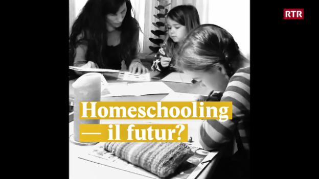 Laschar ir video «Homeschooling - il futur?»