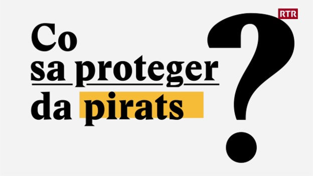 Laschar ir video «Co sa proteger da pirats en il mund digital?»