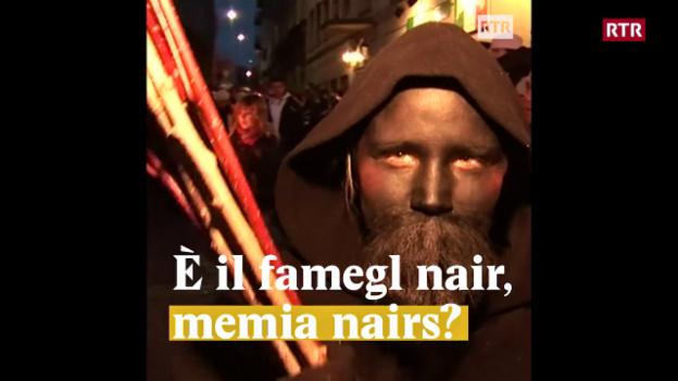 Laschar ir video «È il famegl nair, memia nairs?»