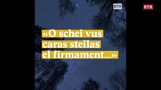 "Laschar ir video «""O schei vus caras steilas el firmament...""»"