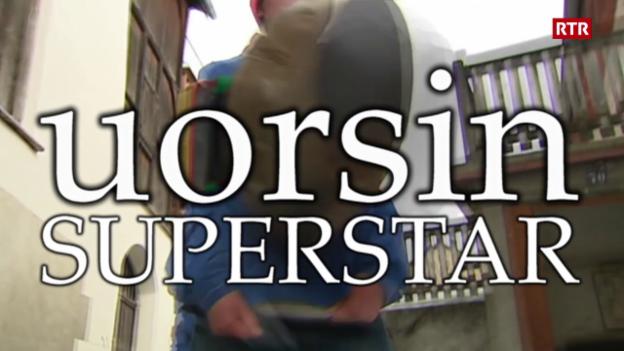Laschar ir video «Uorsin superstar: i'istorgia da success»