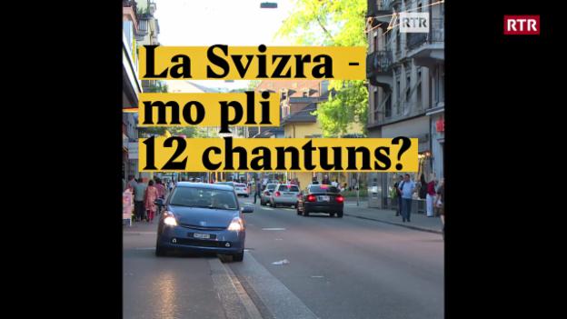 Laschar ir video «La Svizra - mo pli 12 chantuns?»