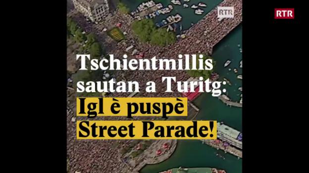 Laschar ir video «Tschientmillis sautan a Turitg: Igl è puspè Street Parade!»