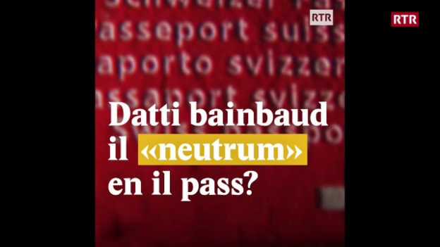 """Laschar ir video «Datti bainbaud il """"neutrum"""" en il pass?»"""