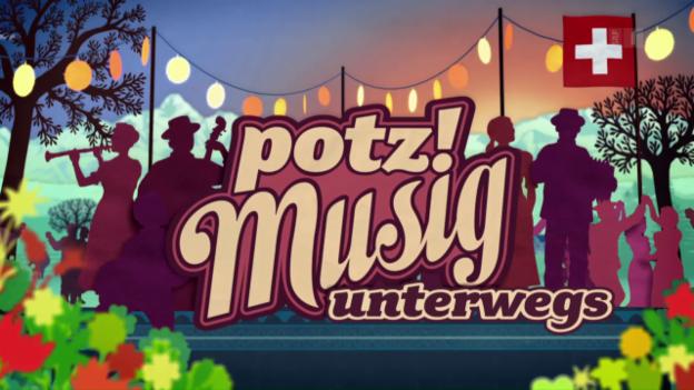 Video «Potzmusig unterwegs – Im Zeichen des Gotthards» abspielen