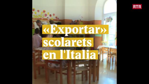 """Laschar ir video «""""Exportar"""" scolarets en l'Italia»"""