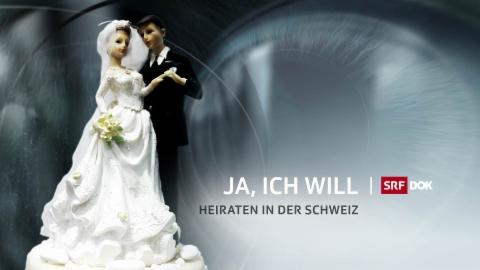 DOK – Ja, ich will – Heiraten in der Schweiz