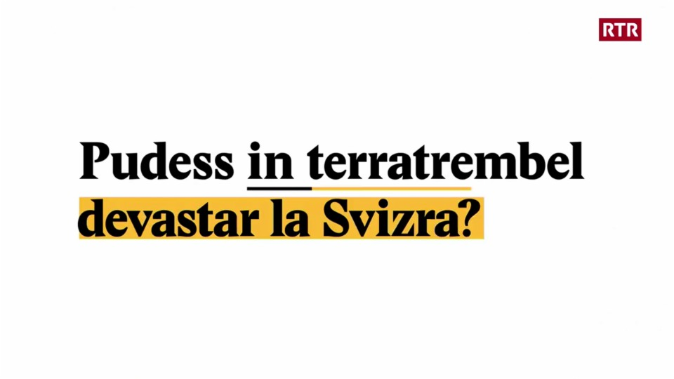 Explainer: Pudess in terratrembel devastar la Svizra?