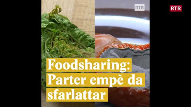 Laschar ir video «Foodsharing: Parter empè da sfarlattar»