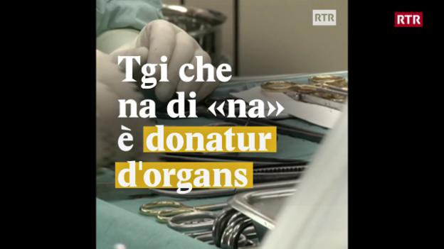 "Laschar ir video «Tgi che na di ""na"" è donatur d'organs»"