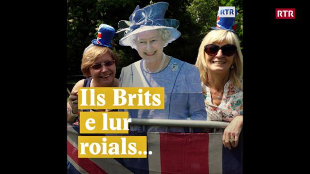 Laschar ir video «Ils Brits e lur roials...»