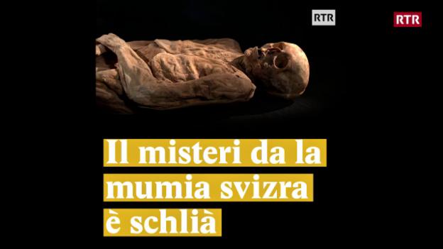 Laschar ir video «Il misteri da la mumia svizra è schlià»