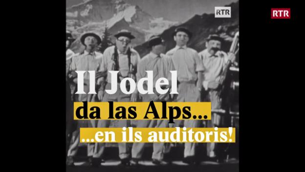 Laschar ir video «Il Jodel - da las Alps en ils auditoris!»