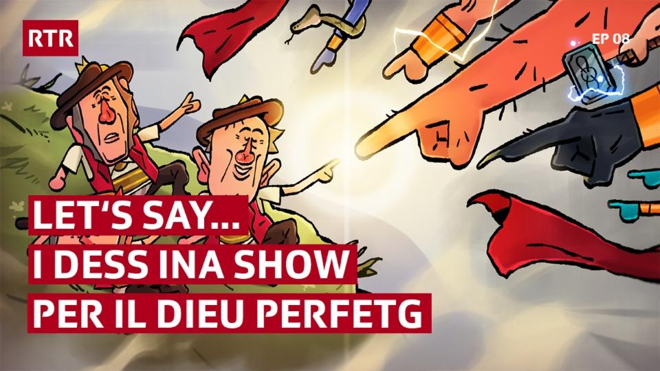 Let's say… i dess ina show per il dieu perfetg (EP08) (Stafla 1, Episoda 8)
