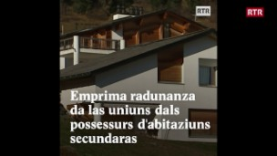 Laschar ir video «Possessurs d'habitaziuns secundaras s'organiseschan»