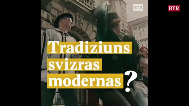 Laschar ir video «Tradiziuns svizras modernas?»