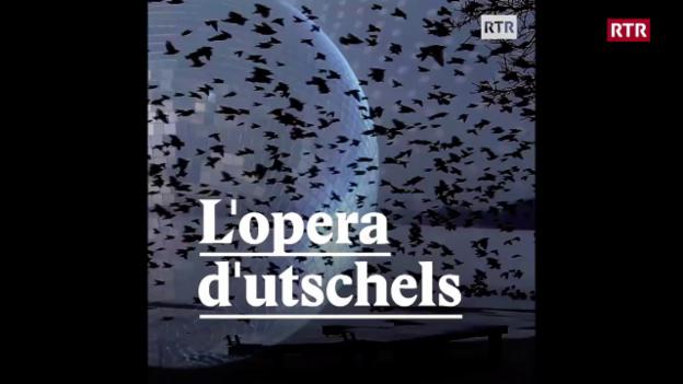 Laschar ir video «L'opera d'utschels»