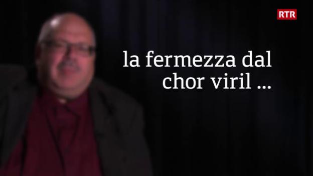 Laschar ir video «La fermezza dal chor viril»