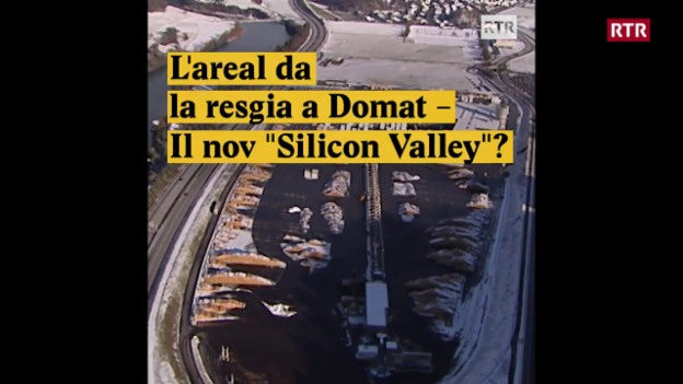 "Laschar ir video «L'areal da la resgia a Domat - Il nov ""Silicon Valley""?»"
