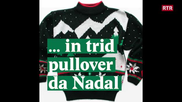 Laschar ir video «I era ina giada... in trid pullover da Nadal»