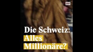 Video «Die Schweiz: Alles Millionäre?» abspielen