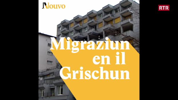 Laschar ir video «Migraziun en il Grischun»